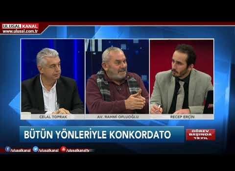 Av. Rahmi Ofluoğlu- Celal Toprak- Recep Erçin- Ulusal Kanal BÜTÜN YÖNLERİYLE KONKORDATO