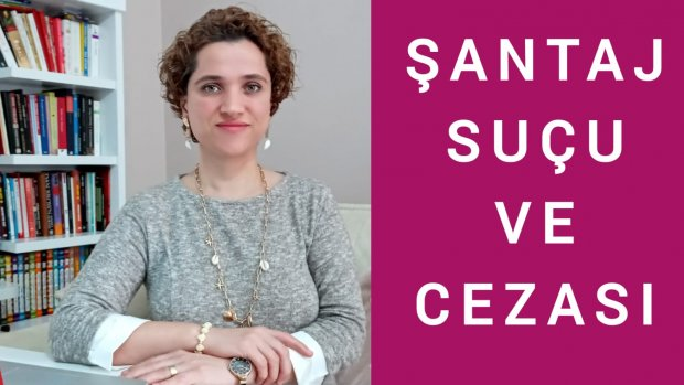 ŞANTAJ SUÇU VE CEZASI / Avukat Aysel Aba Kesici