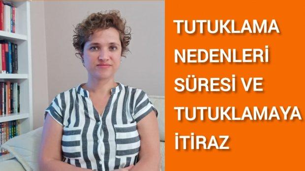 TUTUKLAMA NEDENLERİ, SÜRESİ VE İTİRAZ / Avukat Aysel Aba Kesici