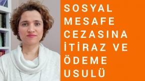 SOSYAL MESAFE CEZASINA İTİRAZ VE ÖDEME USULÜ /Avukat Aysel Aba Kesici
