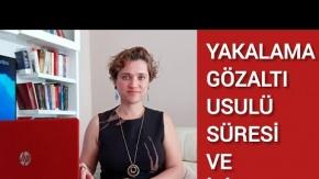 YAKALAMA, GÖZALTI USULÜ, SÜRESİ VE İTİRAZI /  Avukat Aysel Aba Kesici